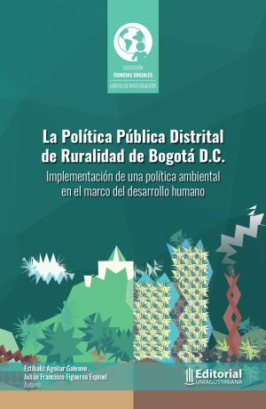 Cubierta para La política pública distrital de ruralidad de Bogotá D.C. : Implementación de una política ambiental en el marco del desarrollo humano