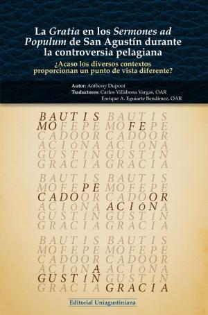Cubierta para La Gratia en los Sermones ad Populum de san Agustín durante la controversia pelagiana: ¿Acaso los diversos contextos proporcionan un punti de vista diferente