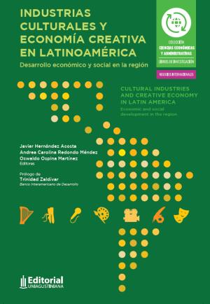 Cubierta para Industrias culturales y economía creativa en Latinoamérica: Desarrollo económico y social en la región