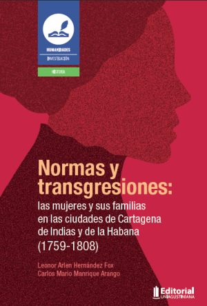 Cubierta para Normas y transgresiones: las mujeres y sus familias en las ciudades de Cartagena de Indias y de La Habana (1759-1808)